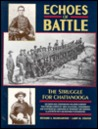 Echoes of Battle: The Struggle for Chattanooga : An Illustrated Collection of Union and Confederate Narratives