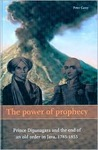 The Power of Prophecy: Prince Dipanagara and the End of an Old Order in Java, 1785-1855