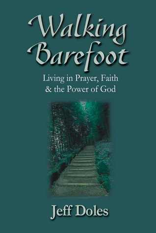 Walking Barefoot: Living in Prayer, Faith and the Power of God