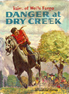 Danger at Dry Creek(Tales of Wells Fargo)