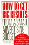 How to Get Big Results from a Small Advertising Budget by Cynthia S. Smith