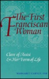 The First Franciscan Woman: Clare of Assisi and Her Form of Life