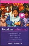 Freedom Unfinished: Fundamentalism and Popular Resistance in Bangladesh Today