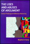 The Uses and Abuses of Argument: Critical Thinking and Fallacious Reasoning