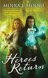 Heroes Return by Moira J. Moore