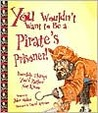 You Wouldn't Want to Be a Pirate's Prisoner!