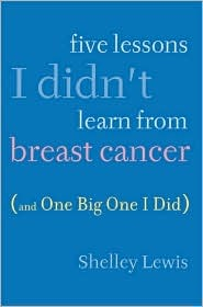 Five Lessons I Didn't Learn From Breast Cancer (And One BigOne I Did)