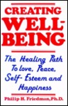 Creating Well-Being: The Healing Path to Love, Peace, Self-Esteem, and Happiness
