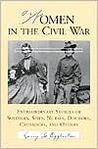 Women in the Civil War: Extraordinary Stories of Soldiers, Spies, Nurses, Doctors, Crusaders, and Others