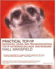 Practical TCP/IP: Designing, Using and Troubleshooting TCP/IP Networks on Linux and Windows