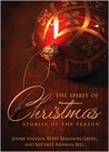 The Spirit of Christmas: Stories of the Season: Fictional Christmas Stories by Beloved Lds Authors