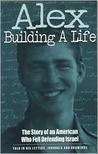 Alex Building a Life: Building a Life : The Story of an American Who Fell Defending Israel, Told in His Letters, Journals, and Drawings