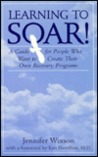 Learning to Soar!: A Guide for People Who Want to Create Their Own Recovery Programs