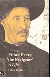 Prince Henry 'the Navigator' A Life by Peter Russell