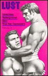 LUST: Licentious / Underground / Sexy / True Gay Encounters, Vol. 1 (Lust)