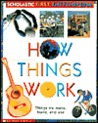 How Things Work (Scholastic First Encyclopedia)