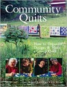 Community Quilts: How to Organize, Design, & Make a Group Quilt