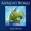 Alfreda's World by Mary Whyte