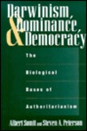 Darwinism, Dominance & Democracy: The Biological Bases of Authoritarianism (Human Evolution, Behavior & Intelligence)