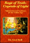 Rays of Truth -- Crystals of Light: Information and Guidance for the Golden Age