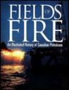 Fields of Fire: An Illustrated History of Canadian Petroleum