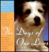 The Dogs Of Our Lives: Heartwarming Reminiscences of Canine Companions