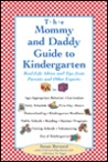 The Mommy and Daddy Guide to Kindergarten: Real-Life Advice and Tips from Parents and Other Experts