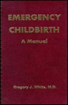 Emergency Childbirth : A Manual (Spiral Wire Binding)