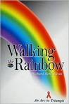 Walking the Rainbow: An Arc to Triumph