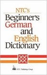 NTC's Beginner's German and English Dictionary
