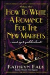 How to Write a Romance for the New Market and Get Published by Kathryn Falk