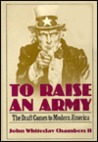 To Raise an Army: The Draft Comes to Modern America