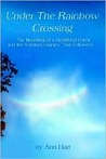 Under the Rainbow Crossing: The Haunting of a Heartland Home and the Spritual Journey That Followed