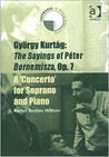 Gyorgy Kurtag: the Sayings of Peter Bornemisza, Op. 7 : A 'Concerto' for Soprano and Piano (Landmarks in Music Since 1950)