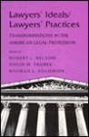 Lawyers' Ideals/Lawyers' Practices: Transformations in the American Legal System