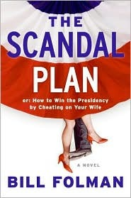 The Scandal Plan: Or: How to Win the Presidency by Cheating on Your Wife
