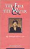 Through the Fire and Through the Water: My Triumph Over Cancer