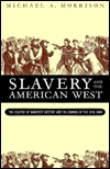 Slavery and the American West by Michael A. Morrison