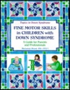 Fine Motor Skills in Children with Down Syndrome: A Guide for Parents and Professionals