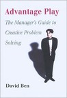 Advantage Play: The Manager's Guide to Creative Problem Solving