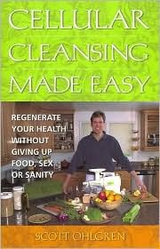 Cellular Cleansing Made Easy by Scott Ohlgren