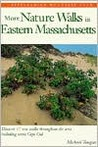 More Nature Walks In Eastern Massachusetts: Discover 47 New Walks Throughout the Area Including Scenic Cape Cod