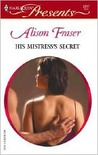 His Mistress's Secret by Alison Fraser