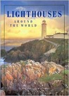 Lighthouses Around the World: A Pictorial History