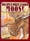 Big Jim and the White-Legged Moose by Jim Arnosky