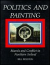 Politics and Painting: Murals and Conflict in Northern Ireland