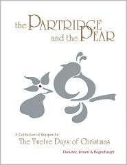 The Partridge and the Pear: A Collection of Recipes for the Twelve Days of Christmas