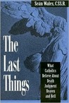 The Last Things: What Catholics Believe about Death, Judgment, Heaven, and Hell