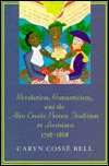Revolution, Romanticism, and the Afro-Creole Protest Traditio... by Caryn Cossé Bell