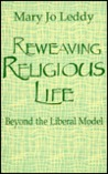 Reweaving Religious Life: Beyond the Liberal Mode